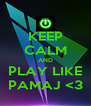 KEEP CALM AND PLAY LIKE PAMAJ <3 - Personalised Poster A4 size
