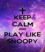 KEEP CALM AND PLAY LIKE SNOOPY - Personalised Poster A4 size