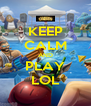 KEEP CALM AND PLAY LOL - Personalised Poster A4 size