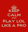KEEP CALM AND PLAY LOL LIKE A PRO - Personalised Poster A4 size