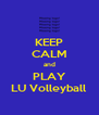 KEEP CALM and PLAY LU Volleyball - Personalised Poster A4 size
