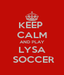 KEEP  CALM AND PLAY LYSA  SOCCER - Personalised Poster A4 size
