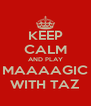 KEEP CALM AND PLAY MAAAAGIC WITH TAZ - Personalised Poster A4 size