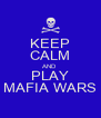 KEEP CALM AND PLAY MAFIA WARS - Personalised Poster A4 size