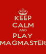KEEP CALM AND PLAY MAGMASTER - Personalised Poster A4 size