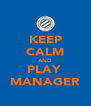 KEEP CALM AND PLAY  MANAGER - Personalised Poster A4 size