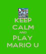 KEEP CALM AND PLAY MARIO U - Personalised Poster A4 size