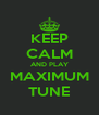 KEEP CALM AND PLAY MAXIMUM TUNE - Personalised Poster A4 size
