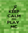 KEEP CALM AND PLAY  MC - Personalised Poster A4 size