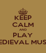 KEEP CALM AND PLAY MEDIEVAL MUSIC - Personalised Poster A4 size