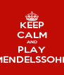 KEEP CALM AND PLAY MENDELSSOHN - Personalised Poster A4 size