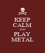 KEEP CALM AND PLAY METAL - Personalised Poster A4 size