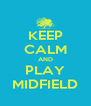 KEEP CALM AND PLAY MIDFIELD - Personalised Poster A4 size