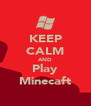 KEEP CALM AND Play Minecaft - Personalised Poster A4 size