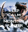 KEEP CALM AND PLAY MONSTER HUNTER - Personalised Poster A4 size