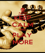 KEEP CALM AND PLAY MORE - Personalised Poster A4 size