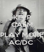 KEEP CALM AND PLAY MORE AC/DC  - Personalised Poster A4 size