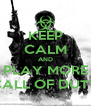KEEP CALM AND PLAY MORE CALL OF DUTY - Personalised Poster A4 size