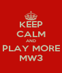 KEEP CALM AND PLAY MORE MW3 - Personalised Poster A4 size