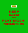 KEEP CALM AND PLAY MOSHI MONSTERS - Personalised Poster A4 size