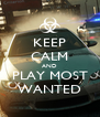 KEEP CALM AND PLAY MOST WANTED - Personalised Poster A4 size