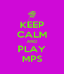KEEP CALM AND PLAY MPS - Personalised Poster A4 size