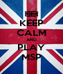 KEEP CALM AND PLAY MSP - Personalised Poster A4 size