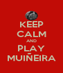 KEEP CALM AND PLAY MUIÑEIRA - Personalised Poster A4 size