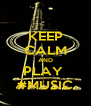 KEEP CALM AND PLAY  #MUSIC - Personalised Poster A4 size