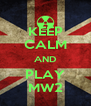 KEEP CALM AND PLAY MW2 - Personalised Poster A4 size