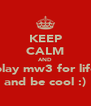 KEEP CALM AND play mw3 for life and be cool :) - Personalised Poster A4 size