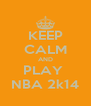 KEEP CALM AND PLAY  NBA 2k14 - Personalised Poster A4 size