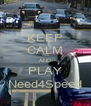 KEEP CALM AND PLAY Need4Speed - Personalised Poster A4 size