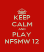 KEEP CALM AND PLAY NFSMW 12 - Personalised Poster A4 size
