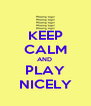 KEEP CALM AND  PLAY NICELY - Personalised Poster A4 size