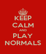 KEEP CALM AND PLAY NORMALS - Personalised Poster A4 size