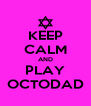 KEEP CALM AND PLAY OCTODAD - Personalised Poster A4 size