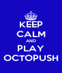 KEEP CALM AND PLAY OCTOPUSH - Personalised Poster A4 size