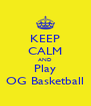 KEEP CALM AND Play OG Basketball - Personalised Poster A4 size