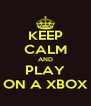 KEEP CALM AND PLAY ON A XBOX - Personalised Poster A4 size