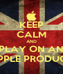 KEEP CALM AND PLAY ON AN APPLE PRODUCT - Personalised Poster A4 size