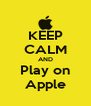 KEEP CALM AND Play on Apple - Personalised Poster A4 size