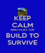 KEEP CALM AND PLAY ON BUILD TO SURVIVE - Personalised Poster A4 size