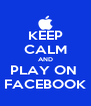 KEEP CALM AND PLAY ON  FACEBOOK - Personalised Poster A4 size