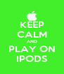 KEEP CALM AND PLAY ON IPODS - Personalised Poster A4 size