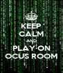 KEEP CALM AND PLAY ON OCUS ROOM - Personalised Poster A4 size