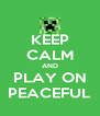 KEEP CALM AND PLAY ON PEACEFUL - Personalised Poster A4 size