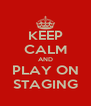 KEEP CALM AND PLAY ON STAGING - Personalised Poster A4 size