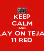 KEEP CALM AND PLAY ON TEJAS  11 RED - Personalised Poster A4 size
