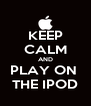 KEEP CALM AND PLAY ON  THE IPOD - Personalised Poster A4 size